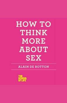 How to Think More About Sex, Alain de Botton