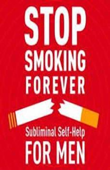 Stop Smoking - For Men: Subliminal Self Help, Audio Activation