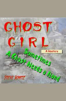 Ghost Girl | A Mystery: Sometimes a Ghost Needs a Hand, Steve Schatz