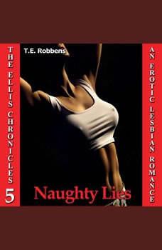 Naughty Lies: An Erotic Lesbian Romance (The Ellis Chronicles - book 5), T.E. Robbens