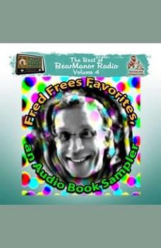 Fred Frees Favorites: An Audiobook Sampler: The Best of BearManor Radio, Vol. 4, Joe Bevilacqua; Charles Dawson Butler; Pedro Pablo Sacristn; Robert L. Mills JD; Murray Langston; Alan Reed; Fred Frees; various authors