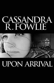 Upon Arrival, Cassandra R. Fowlie