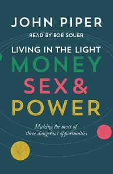 Living in the Light: Money, Sex and Power, John Piper
