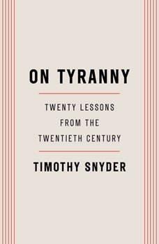 On Tyranny: Twenty Lessons from the Twentieth Century, Timothy Snyder
