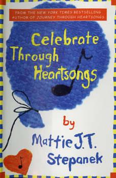 Celebrate Through Heartsongs, Mattie J. T. Stepanek