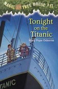 Magic Tree House #17: Tonight on the Titanic, Mary Pope Osborne
