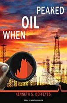 When Oil Peaked, Kenneth S. Deffeyes