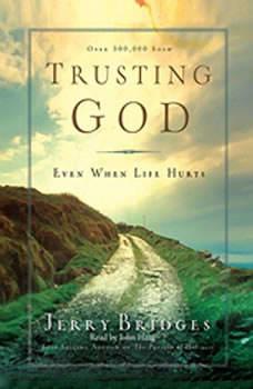 Trusting God: Even When Life Hurts!, Jerry Bridges