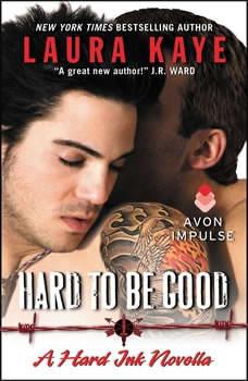 Hard to Be Good: A Hard Ink Novella, Laura Kaye