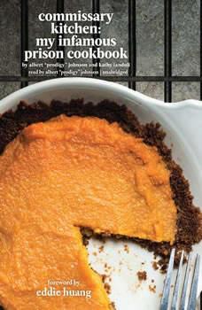 Commissary Kitchen: My Infamous Prison Cookbook, Albert Prodigy Johnson; Kathy Iandoli