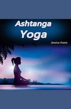 Ashtanga Yoga: Why Ashtanga Yoga Tops All Other Forms of Yoga, Jessica Evans