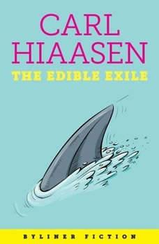 The Edible Exile: A Byliner Original, Carl Hiaasen