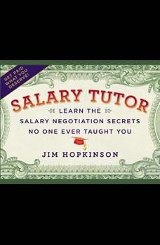 Salary Tutor: Learn the Salary Negotiation Secrets No One Ever Taught You, Jim Hopkinson