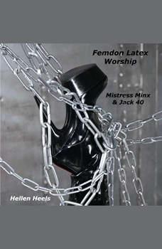 Femdom Latex Worship: Mistress Minx & Jack 40, Hellen Heels