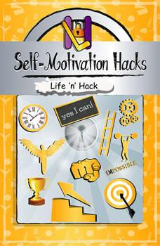 Self-Motivation Hacks, Life 'n' Hack