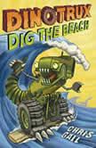 Dinotrux Dig the Beach, Chris Gall
