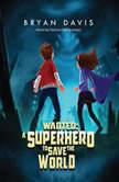 Wanted: A Superhero To Save The World, Bryan Davis