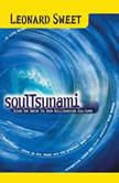 SoulTsunami Sink or Swim in New Millennium Culture, Leonard Sweet