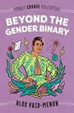 Beyond the Gender Binary, Alok Vaid-Menon