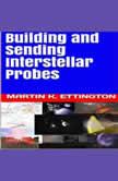 Building and Sending Interstellar Probes, Martin K. Ettington