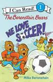 The Berenstain Bears: We Love Soccer!, Mike Berenstain