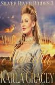 Mail Order Bride Mariella (Silver River Brides, Book 3), Karla gracey