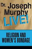 Religion and Women's Bondage Dr. Joseph Murphy LIVE!, Joseph Murphy