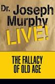 The Fallacy of Old Age Dr. Joseph Murphy LIVE!, Joseph Murphy