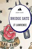 Bridge Gate: A Short Story, JT Lawrence