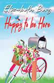 Happy to Be Here Selected Facebook Posts, Elizabeth Berg