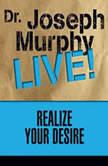 Realize Your Desire Dr. Joseph Murphy LIVE!, Joseph Murphy