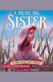 Brave Big Sister, A A Bible Story About Miriam, Rachel Spier Weaver