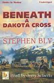 Beneath A Dakota Cross, Stephen Bly