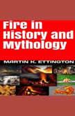 Fire in History and Mythology, Martin K. Ettington