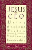 Jesus CEO Using Ancient Wisdom for Visionary Leadership, Laurie Beth Jones
