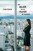 Ser MUJER en un mundo de hombres, Linda Valette