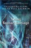 The Saving Raphael Santiago, Cassandra Clare