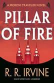 Pillar of Fire A Moroni Traveler Novel, Robert R. Irvine