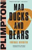 Mad Ducks and Bears Football Revisited, George Plimpton
