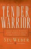 Tender Warrior Every Man's Purpose, Every Woman's Dream, Every Child's Hope, Stu Weber