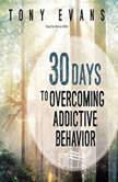 30 Days to Overcoming Addictive Behavior, Tony Evans