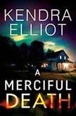 A Merciful Death, Kendra Elliot