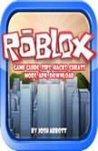 Roblox Game Guide, Tips, Hacks, Cheats, Mods, Apk, Download, Josh Abbott