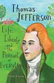 Thomas Jefferson Life, Liberty and the Pursuit of Everything, Maira Kalman