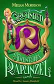 Grounded: The Adventures of Rapunzel (Tyme #1), Megan Morrison