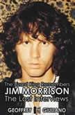 The Lizard King Remembers Jim Morrison - The Lost Interviews, Geoffrey Giuliano