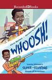 Whoosh! Lonnie Johnson's Super-Soaking Stream of Inventions, Chris Barton