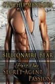 Billionaire Bear: Part One: Secret Agent Passion (Bear Shifter, Romantic Suspense, Action Romance Series), Cynthia Mendoza