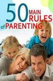 The 50 Main Rules of Parenting, Jane Adams