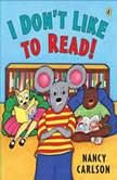 I Don't Like to Read!, Nancy Carlson